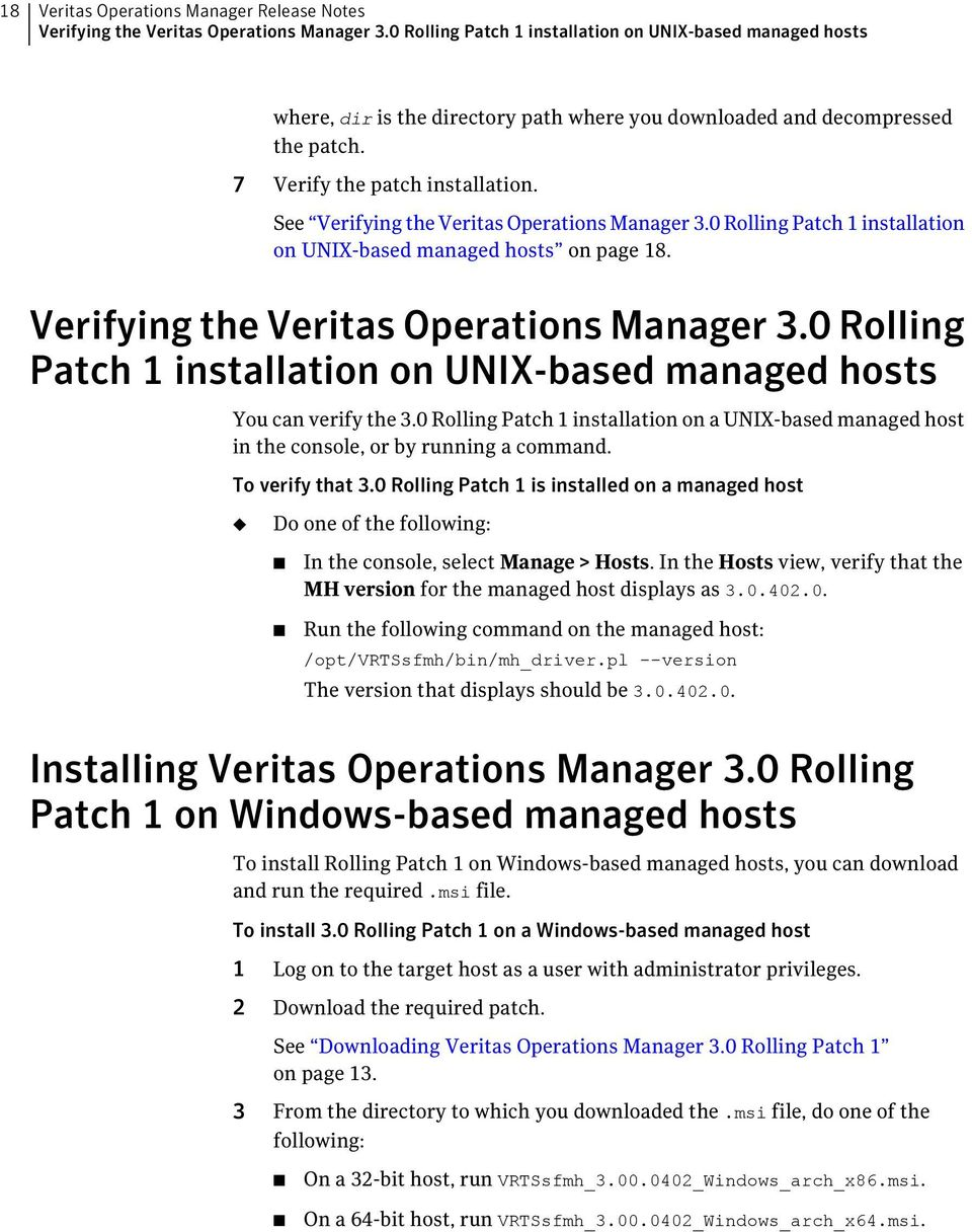 See Verifying the Veritas Operations Manager 3.0 Rolling Patch 1 installation on UNIX-based managed hosts on page 18. Verifying the Veritas Operations Manager 3.0 Rolling Patch 1 installation on UNIX-based managed hosts You can verify the 3.