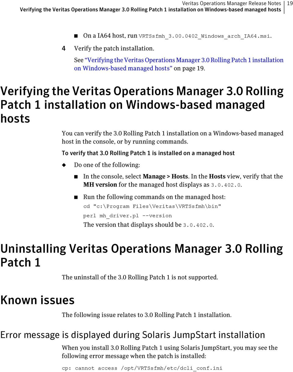 Verifying the Veritas Operations Manager 3.0 Rolling Patch 1 installation on Windows-based managed hosts You can verify the 3.