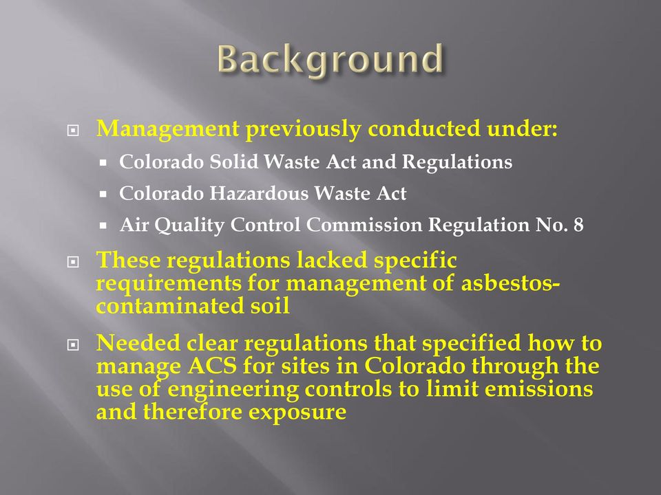 8 These regulations lacked specific requirements for management of asbestoscontaminated soil Needed