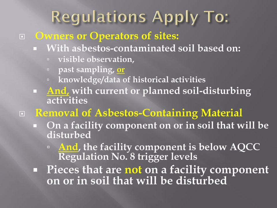 Asbestos-Containing Material On a facility component on or in soil that will be disturbed And, the facility