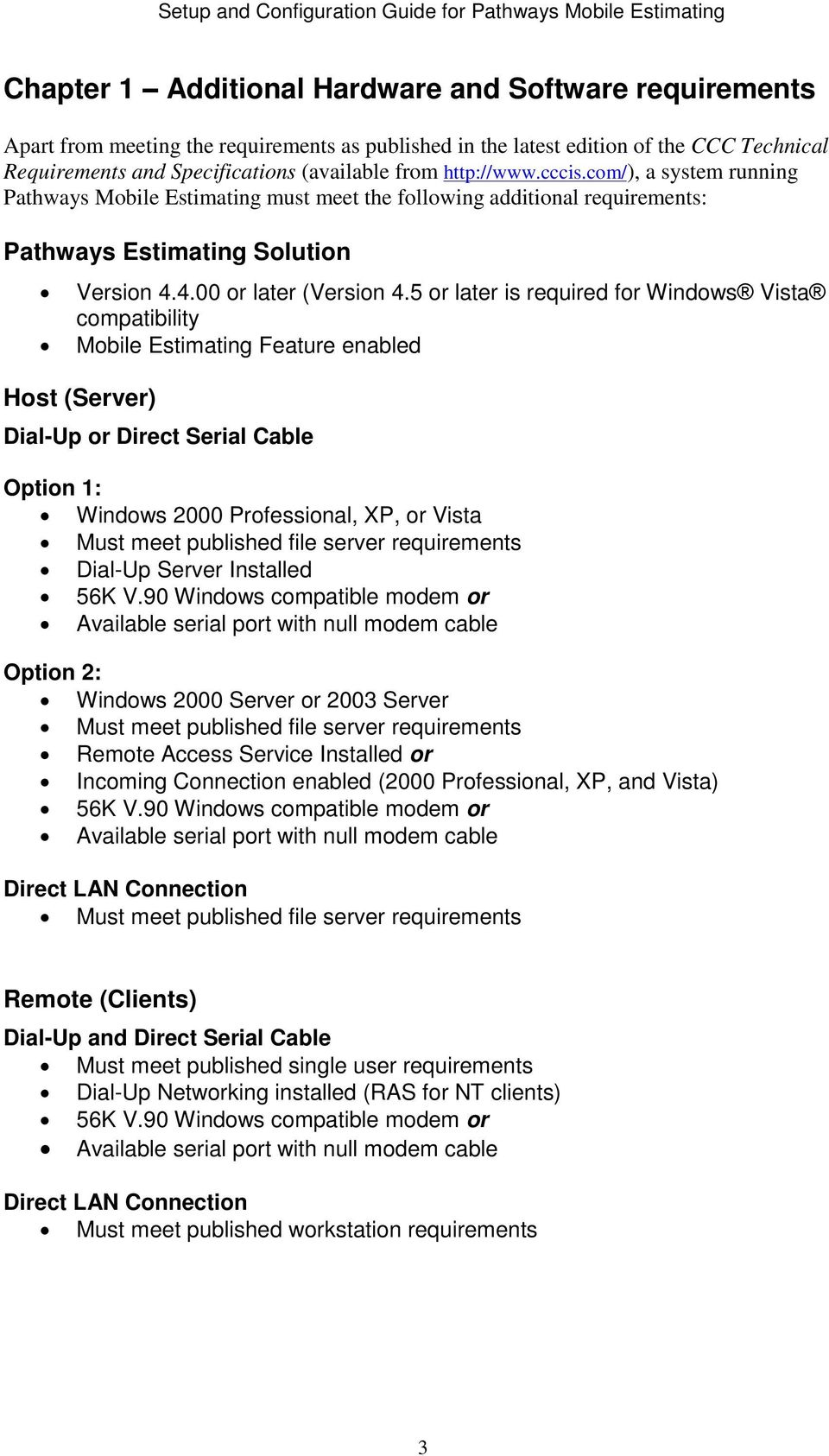 5 or later is required for Windows Vista compatibility Mobile Estimating Feature enabled Host (Server) Dial-Up or Direct Serial Cable Option 1: Windows 2000 Professional, XP, or Vista Must meet