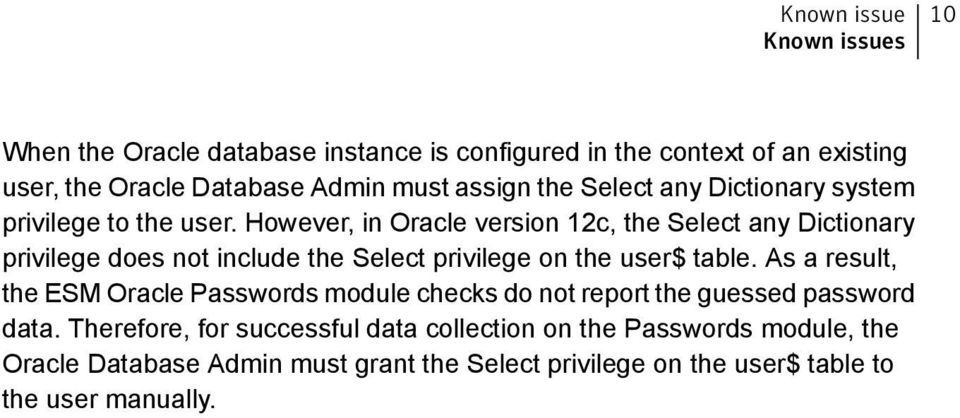 However, in Oracle version 12c, the Select any Dictionary privilege does not include the Select privilege on the user$ table.