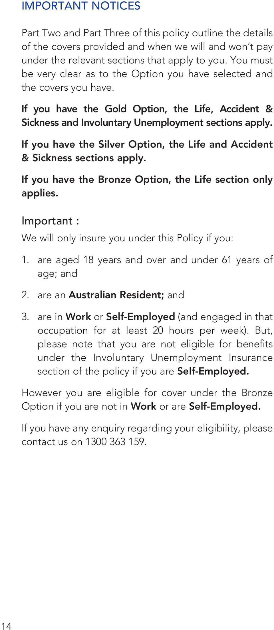 If you have the Silver Option, the Life and Accident & Sickness sections apply. If you have the Bronze Option, the Life section only applies.