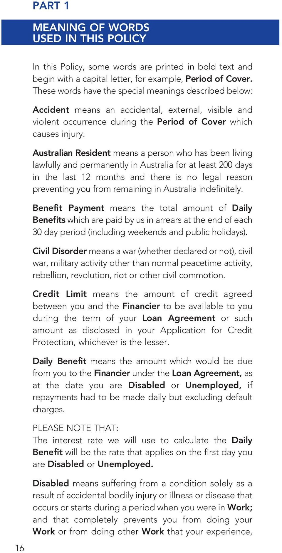 Australian Resident means a person who has been living lawfully and permanently in Australia for at least 200 days in the last 12 months and there is no legal reason preventing you from remaining in