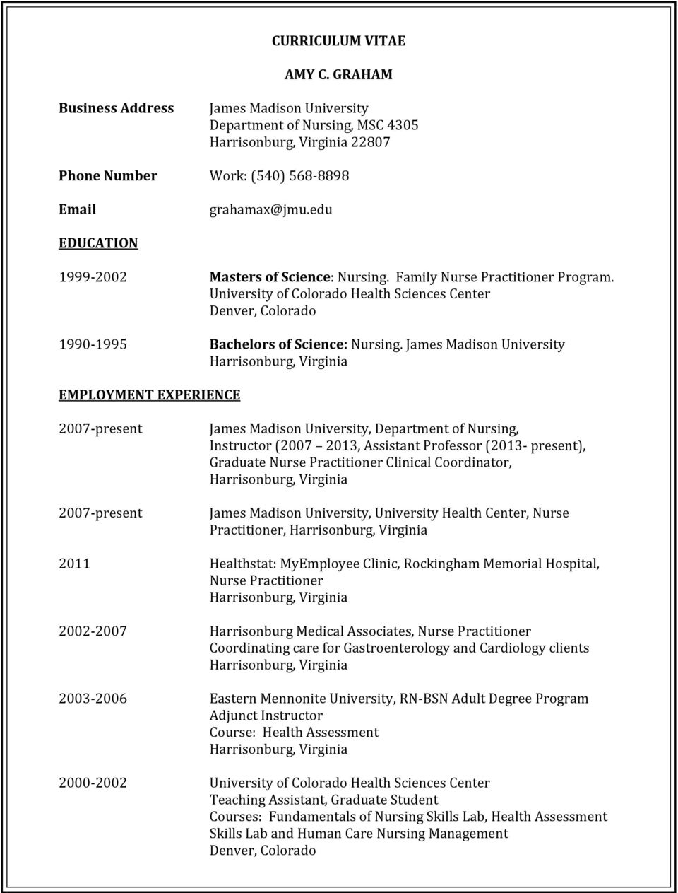 James Madison University EMPLOYMENT EXPERIENCE 2007 present 2007 present James Madison University, Department of Nursing, Instructor (2007 2013, Assistant Professor (2013 present), Graduate Nurse