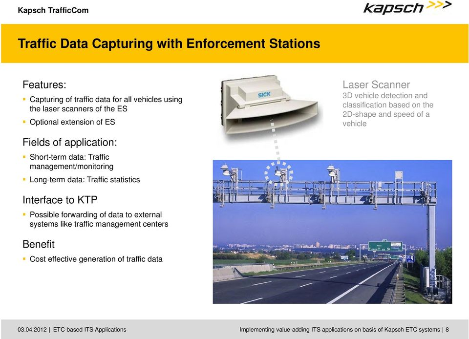 management/monitoring Long-term data: Traffic statistics Interface to KTP Possible forwarding of data to external systems like traffic management centers