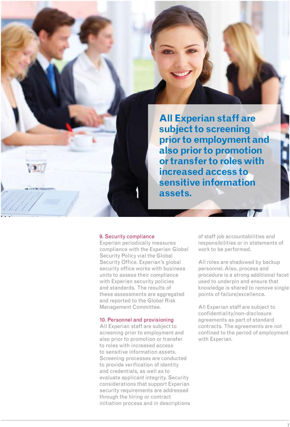 Experian s global security office works with business units to assess their compliance with Experian security policies and standards.