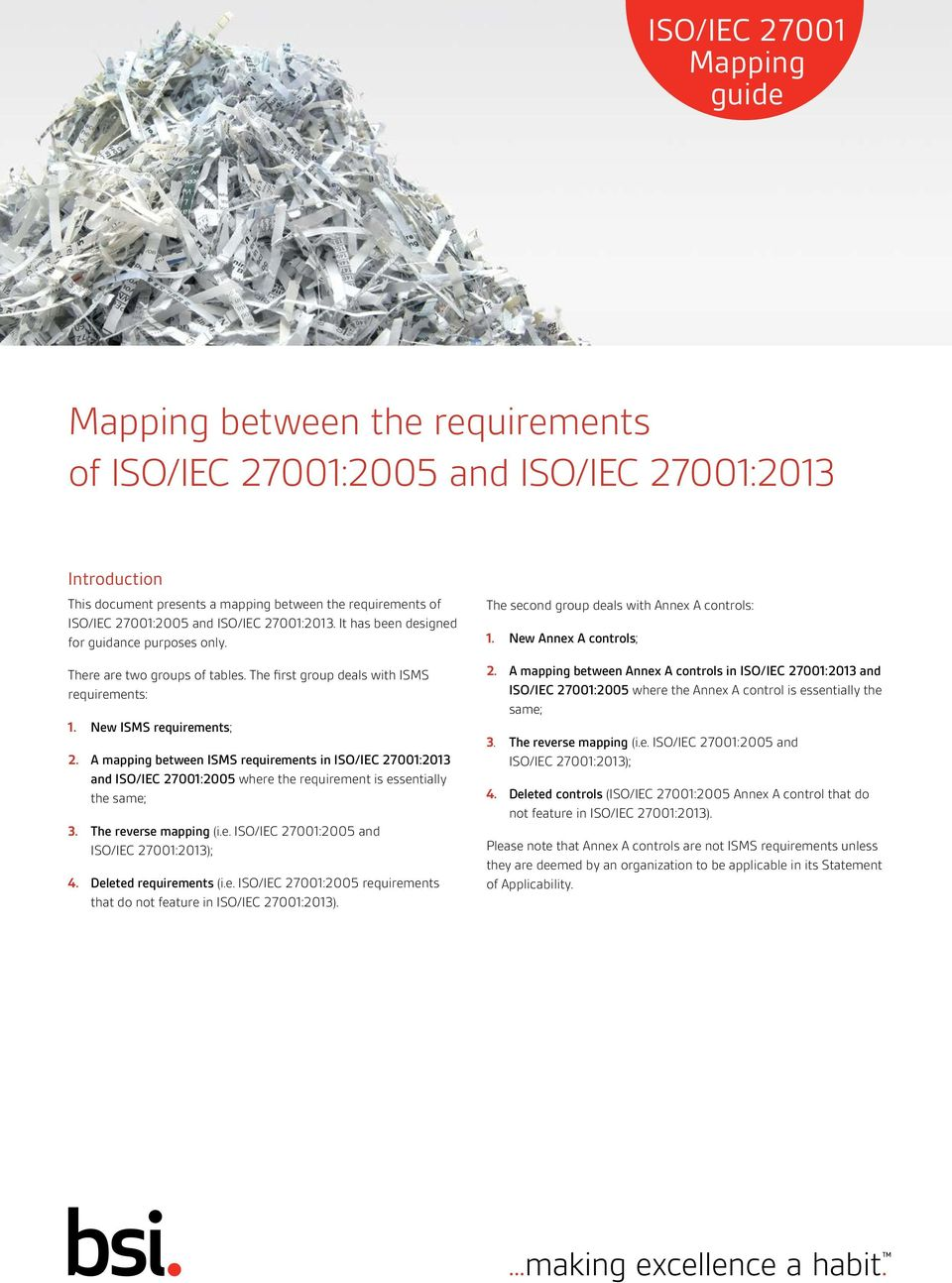 A mapping between ISMS requirements in ISO/IEC 27001:2013 and ISO/IEC 27001:2005 where the requirement is essentially the same; 3. The reverse mapping (i.e. ISO/IEC 27001:2005 and ISO/IEC 27001:2013); 4.