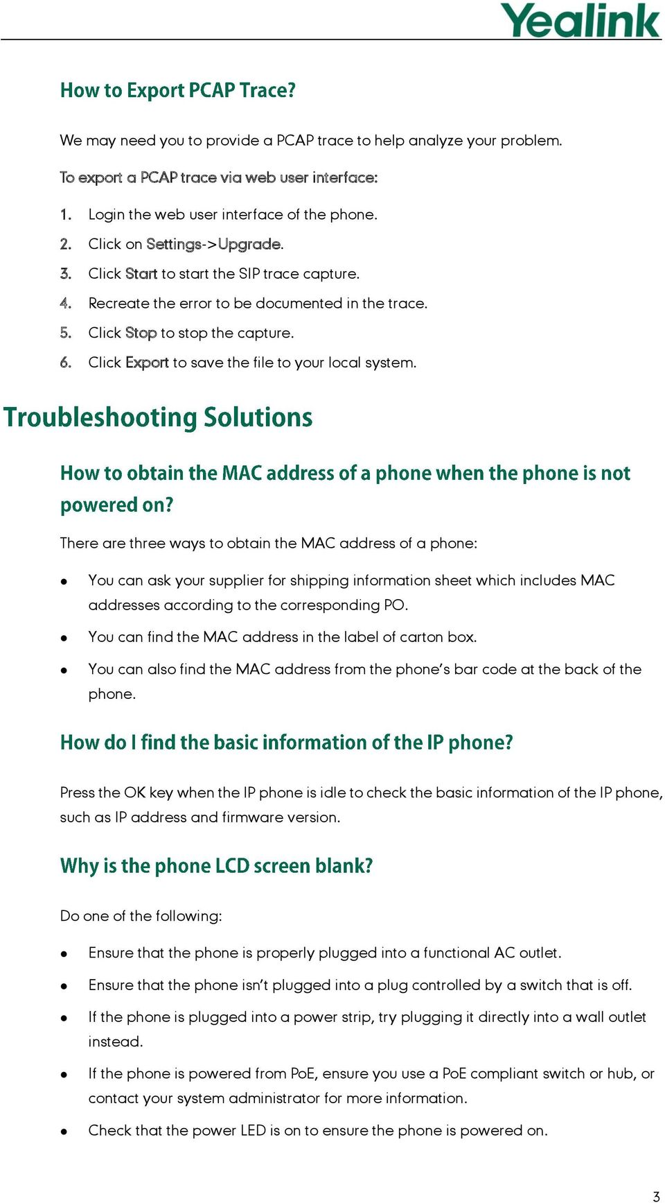 There are three ways to obtain the MAC address of a phone: You can ask your supplier for shipping information sheet which includes MAC addresses according to the corresponding PO.