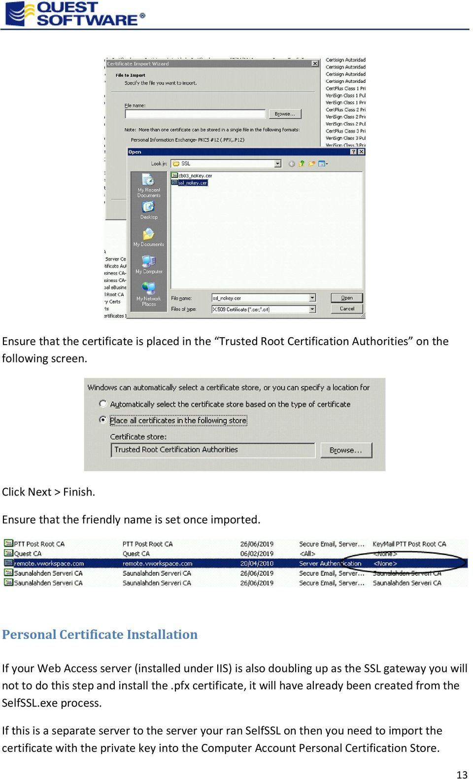 Personal Certificate Installation If your Web Access server (installed under IIS) is also doubling up as the SSL gateway you will not to do this step