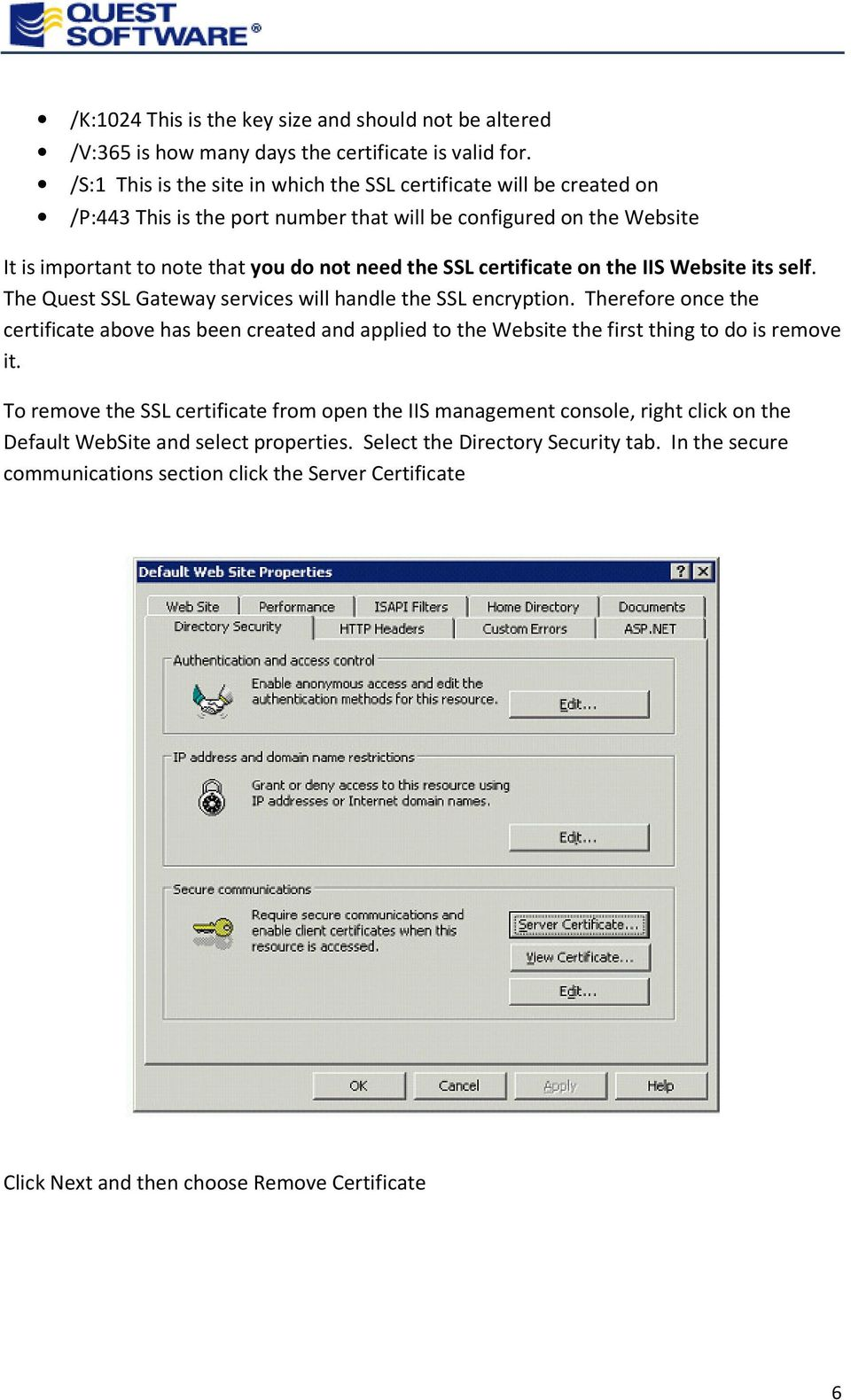 certificate on the IIS Website its self. The Quest SSL Gateway services will handle the SSL encryption.