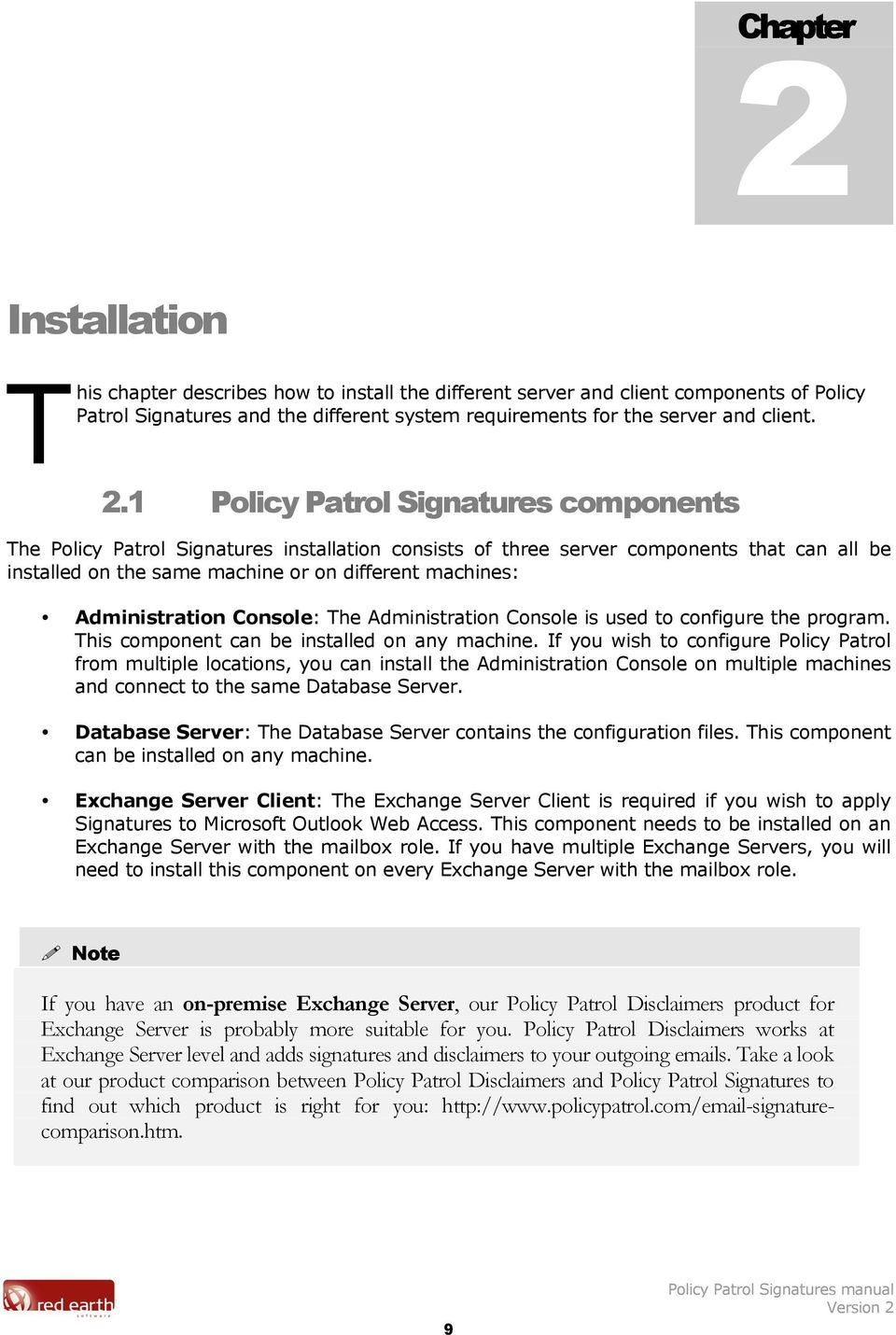1 Policy Patrol Signatures components The Policy Patrol Signatures installation consists of three server components that can all be installed on the same machine or on different machines: