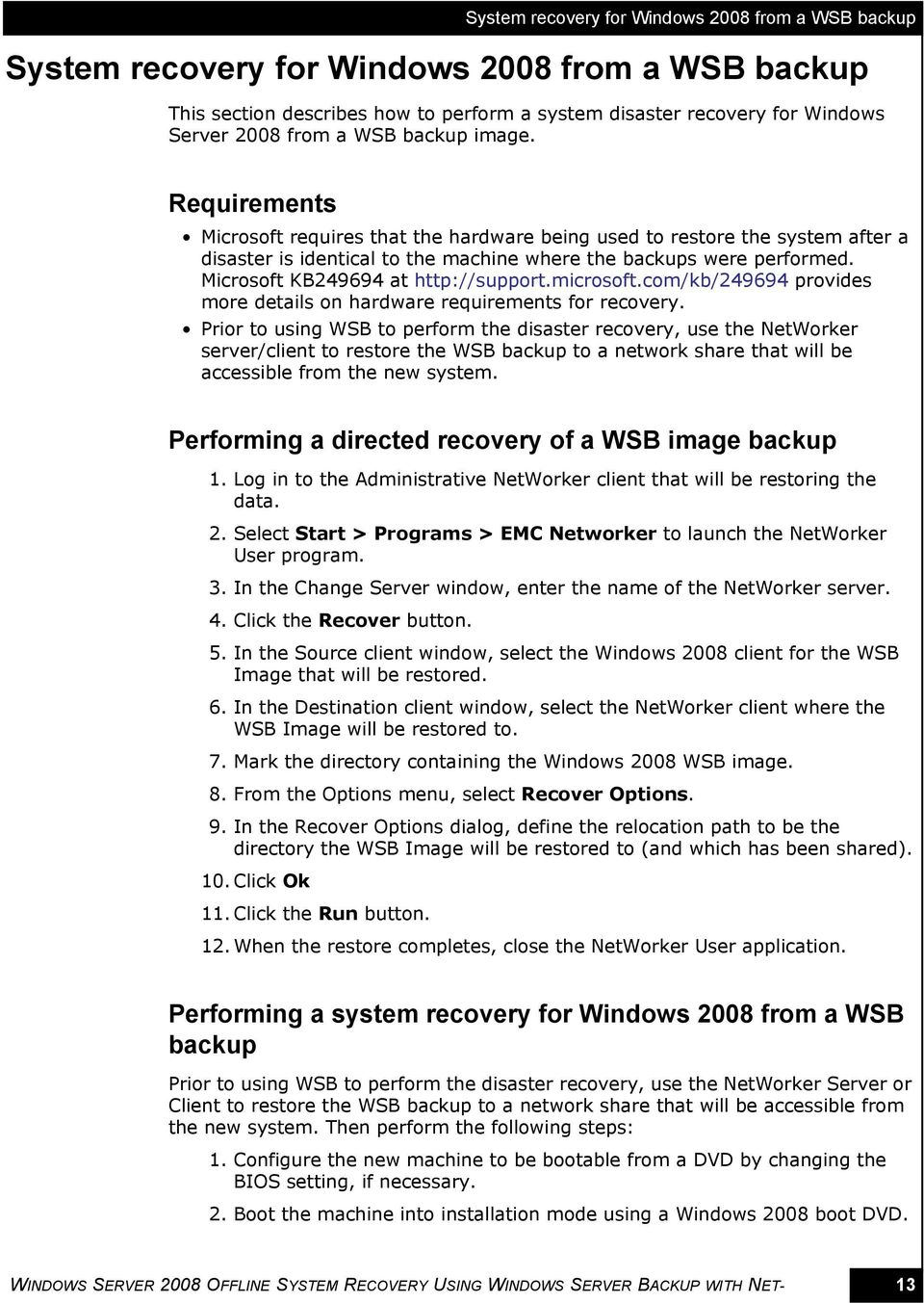 Microsoft KB249694 at http://support.microsoft.com/kb/249694 provides more details on hardware requirements for recovery.