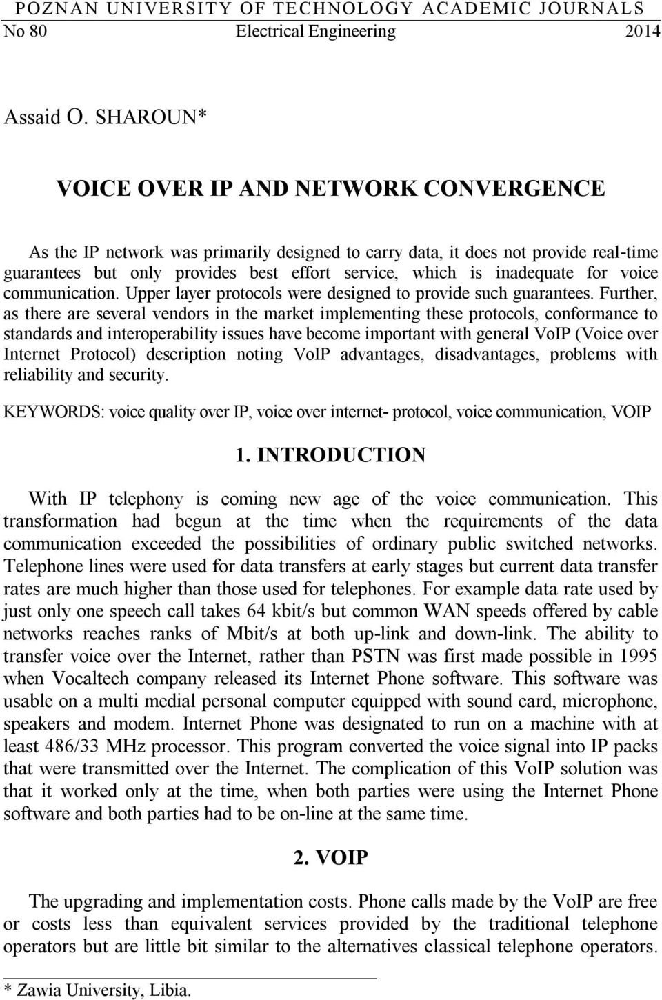 inadequate for voice communication. Upper layer protocols were designed to provide such guarantees.