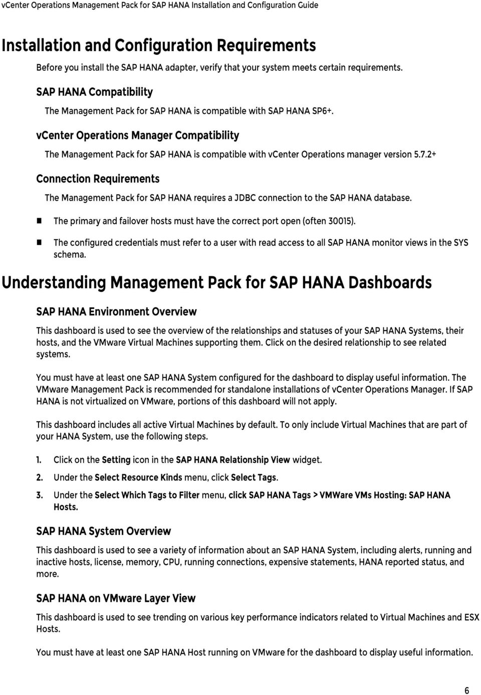 vcenter Operations Manager Compatibility The Management Pack for SAP HANA is compatible with vcenter Operations manager version 5.7.
