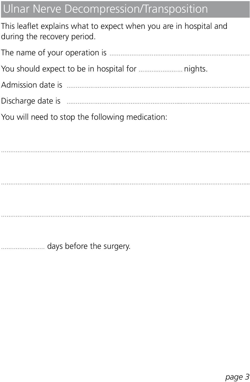 . You should expect to be in hospital for nights. Admission date is... Discharge date is.