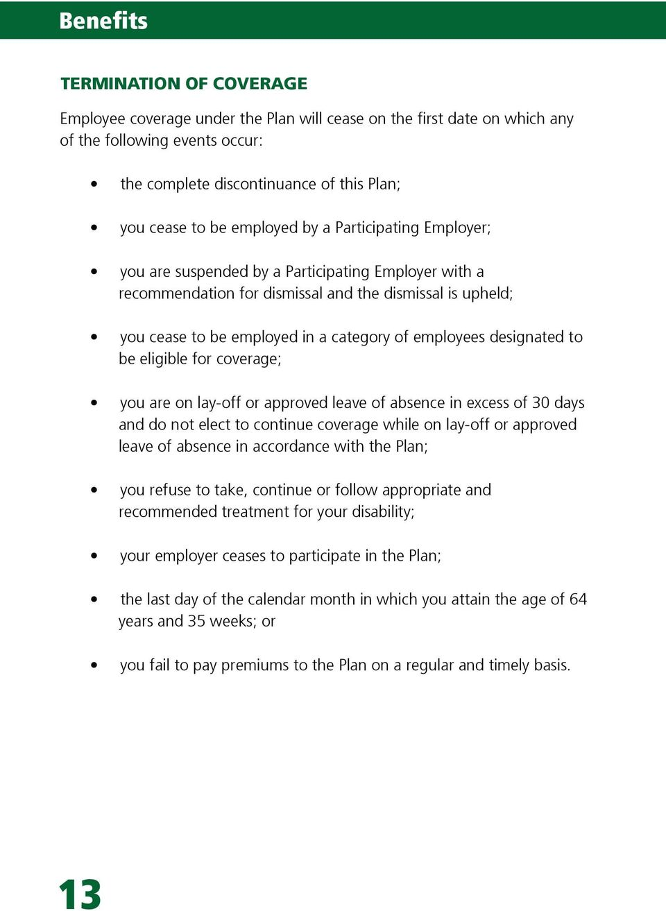 employees designated to be eligible for coverage; you are on lay-off or approved leave of absence in excess of 30 days and do not elect to continue coverage while on lay-off or approved leave of