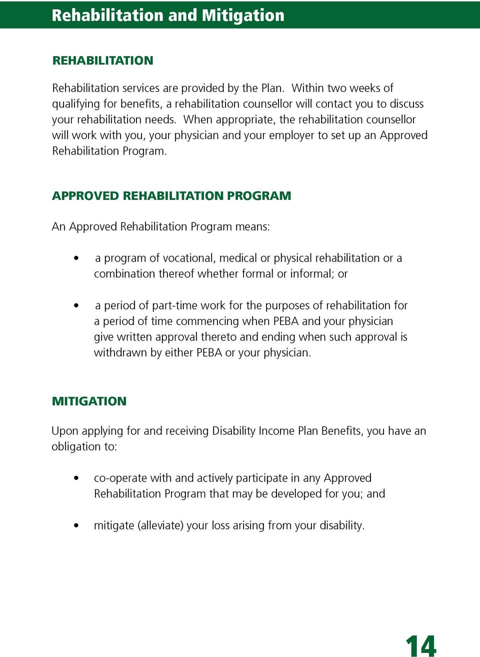 When appropriate, the rehabilitation counsellor will work with you, your physician and your employer to set up an Approved Rehabilitation Program.