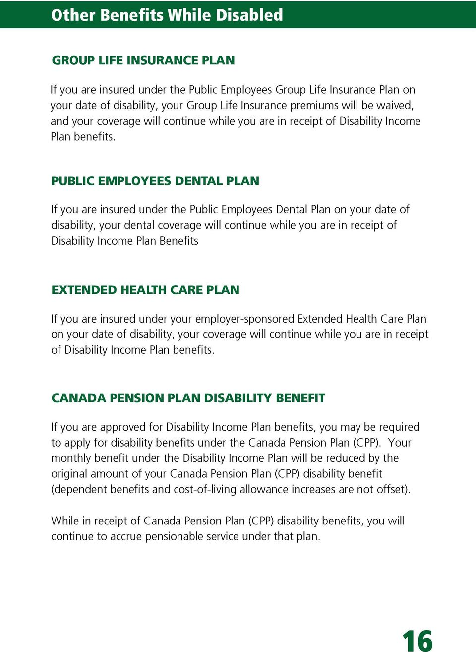 PUBLIC EMPLOYEES DENTAL PLAN If you are insured under the Public Employees Dental Plan on your date of disability, your dental coverage will continue while you are in receipt of Disability Income