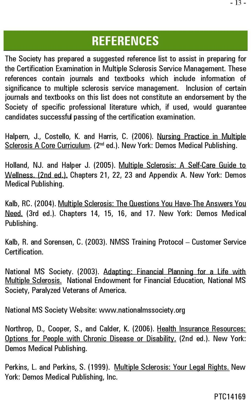 Inclusion of certain journals and textbooks on this list does not constitute an endorsement by the Society of specific professional literature which, if used, would guarantee candidates successful