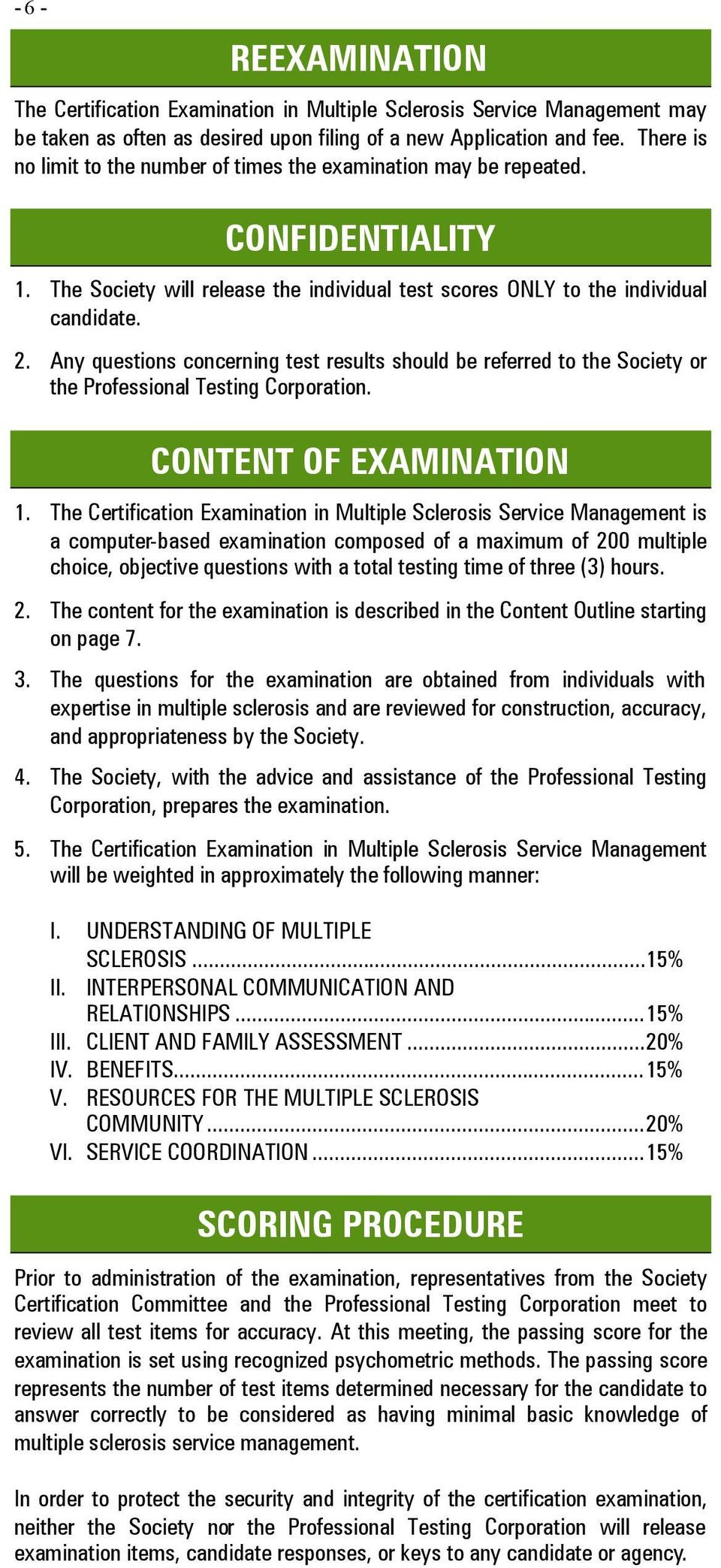 Any questions concerning test results should be referred to the Society or the Professional Testing Corporation. CONTENT OF EXAMINATION 1.