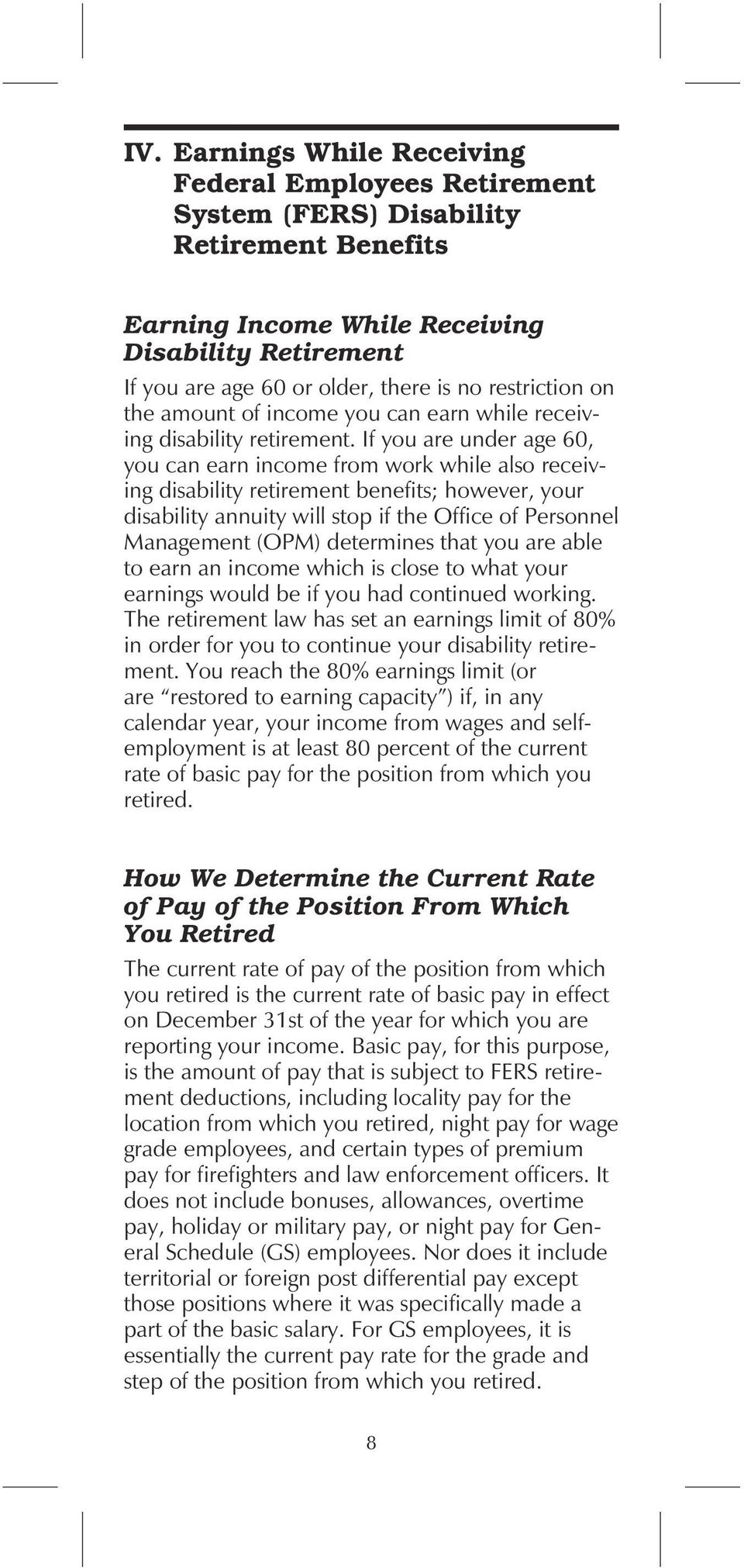 If you are under age 60, you can earn income from work while also receiving disability retirement benefits; however, your disability annuity will stop if the Office of Personnel Management (OPM)