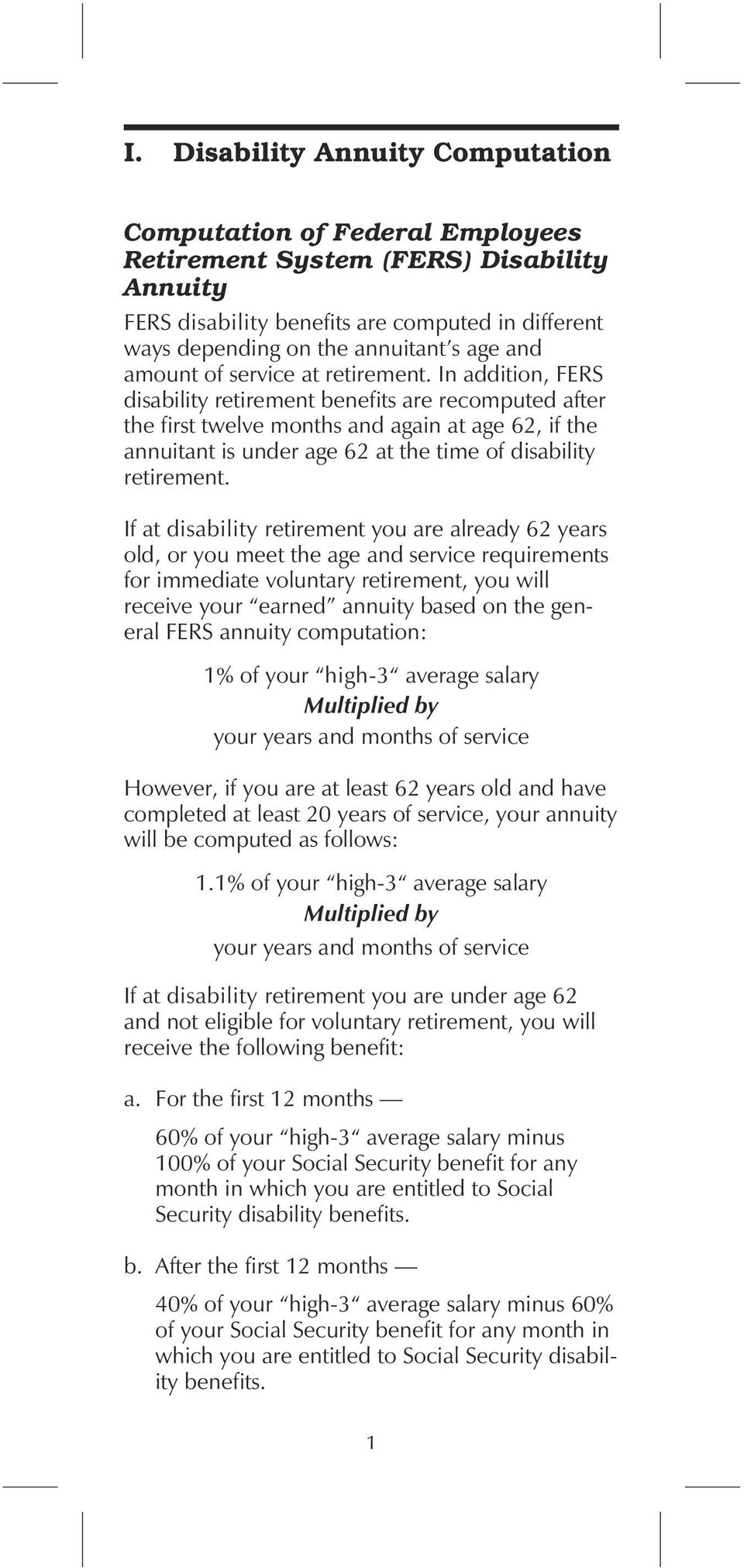 In addition, FERS disability retirement benefits are recomputed after the first twelve months and again at age 62, if the annuitant is under age 62 at the time of disability retirement.