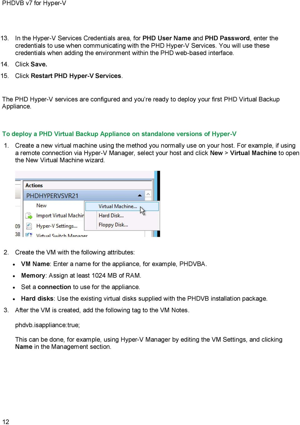 The PHD Hyper-V services are configured and you re ready to deploy your first PHD Virtual Backup Appliance. To deploy a PHD Virtual Backup Appliance on standalone versions of Hyper-V 1.