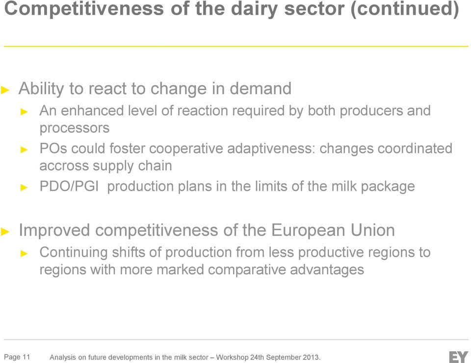 the limits of the milk package Improved competitiveness of the European Union Continuing shifts of production from less productive