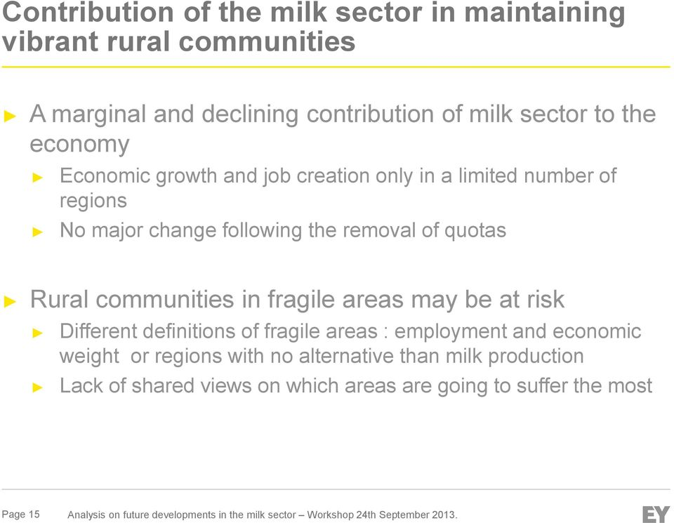 areas may be at risk Different definitions of fragile areas : employment and economic weight or regions with no alternative than milk production