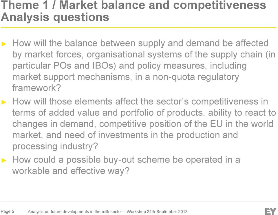 How will those elements affect the sector s competitiveness in terms of added value and portfolio of products, ability to react to changes in demand, competitive position of the EU in