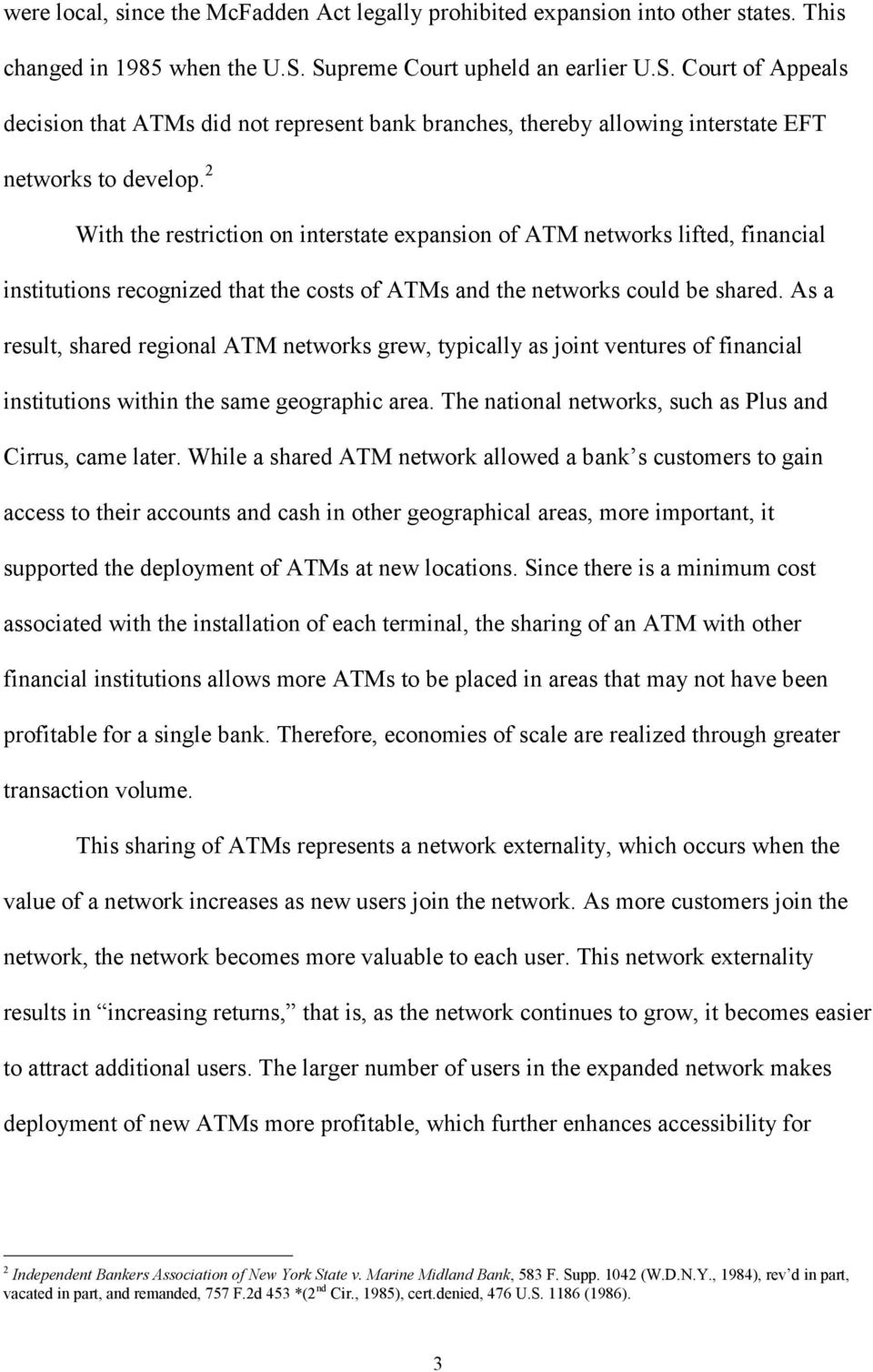 2 With the restriction on interstate expansion of ATM networks lifted, financial institutions recognized that the costs of ATMs and the networks could be shared.