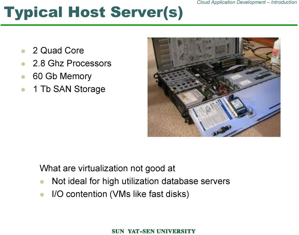 What are virtualization not good at Not ideal for