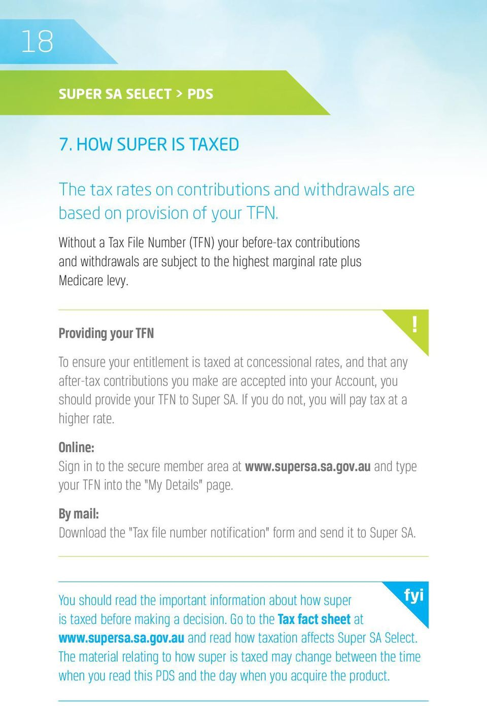 Providing your TFN To ensure your entitlement is taxed at concessional rates, and that any after-tax contributions you make are accepted into your Account, you should provide your TFN to Super SA.