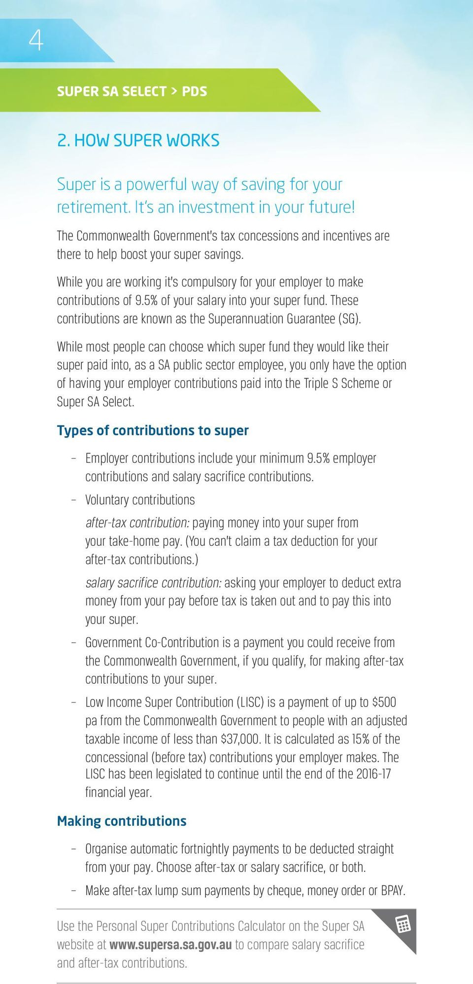 5% of your salary into your super fund. These contributions are known as the Superannuation Guarantee (SG).