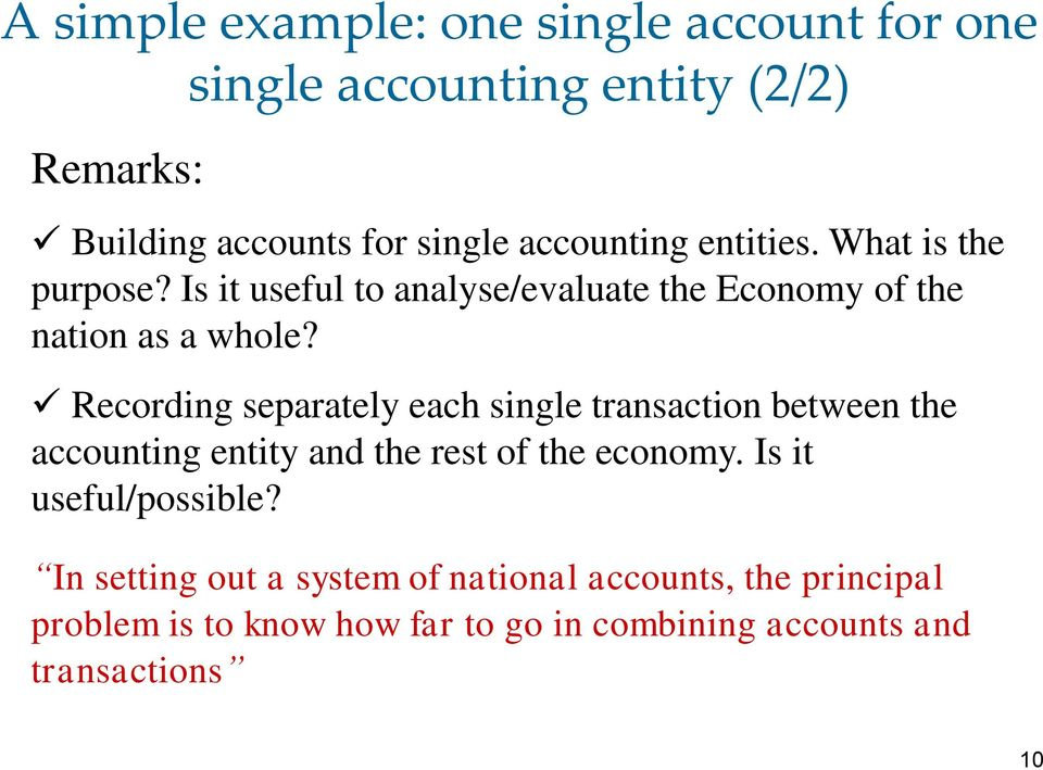 Recording separately each single transaction between the accounting entity and the rest of the economy.