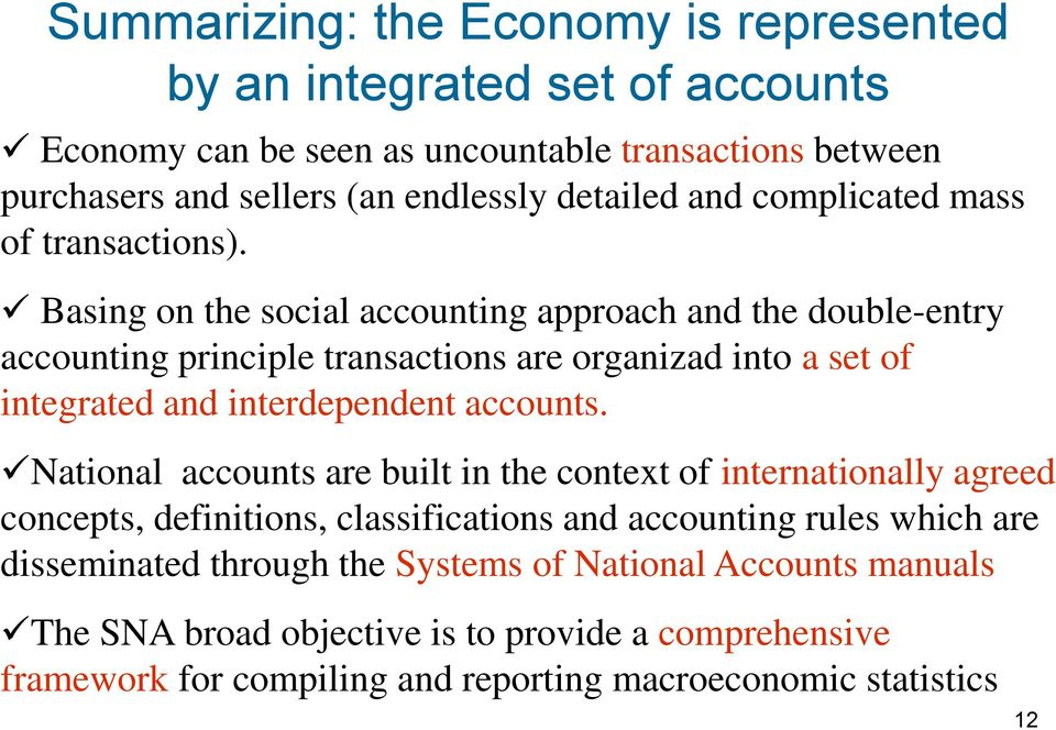 Basing on the social accounting approach and the double-entry accounting principle transactions are organizad into a set of integrated and interdependent accounts.