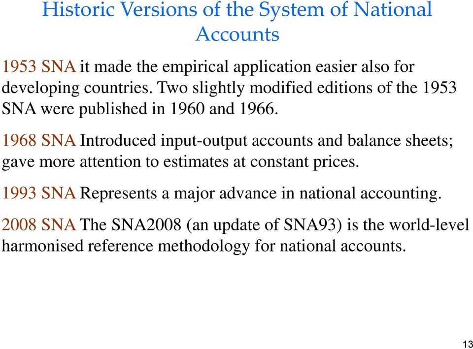 1968 SNA Introduced input-output accounts and balance sheets; gave more attention to estimates at constant prices.