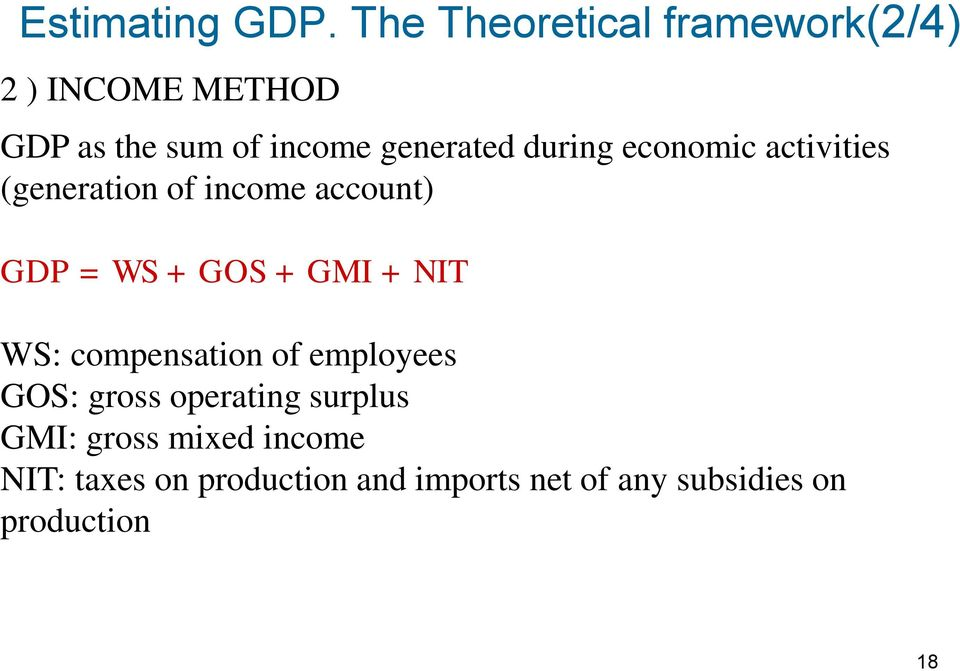 during economic activities (generation of income account) GDP = WS + GOS + GMI + NIT