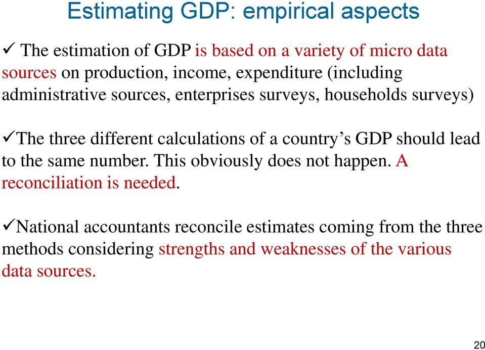 a country s GDP should lead to the same number. This obviously does not happen. A reconciliation is needed.