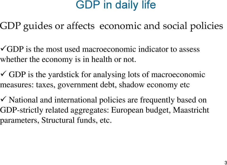 GDP is the yardstick for analysing lots of macroeconomic measures: taxes, government debt, shadow economy