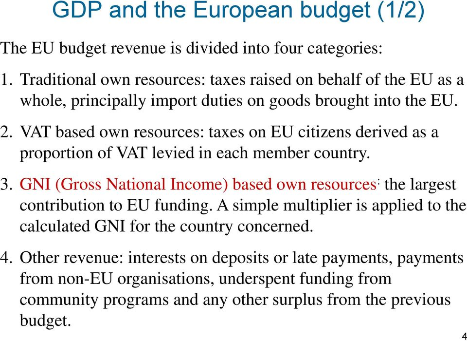 VAT based own resources: taxes on EU citizens derived as a proportion of VAT levied in each member country. 3.