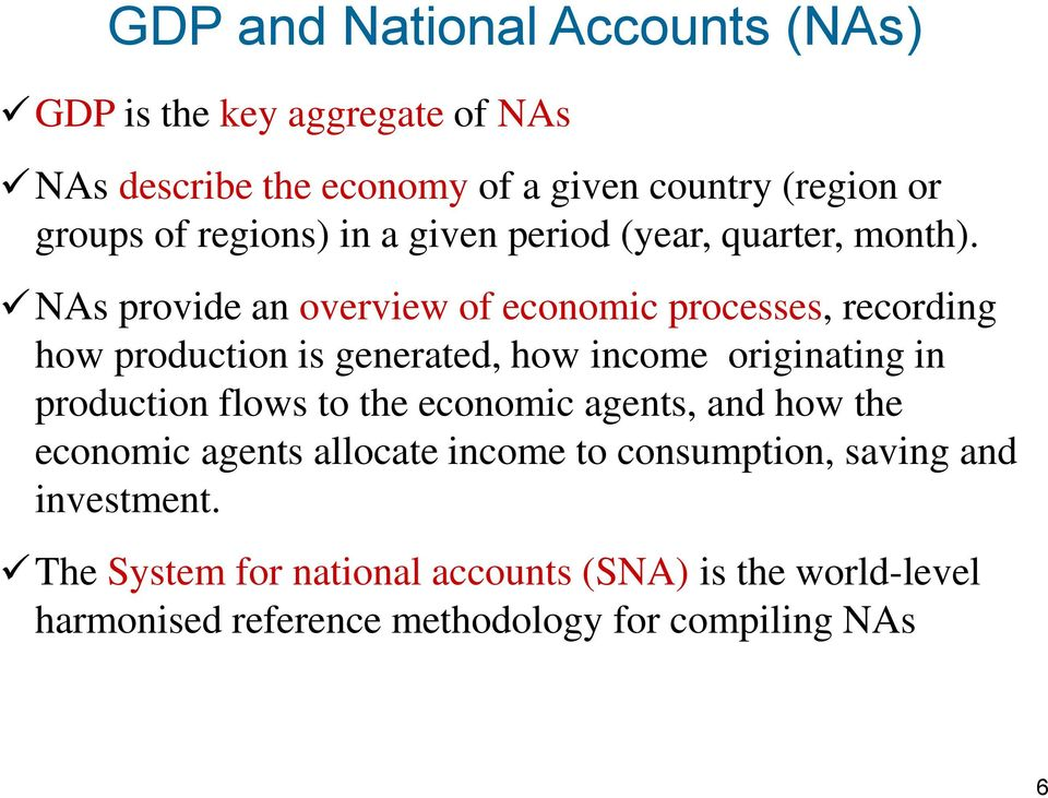 NAs provide an overview of economic processes, recording how production is generated, how income originating in production flows to