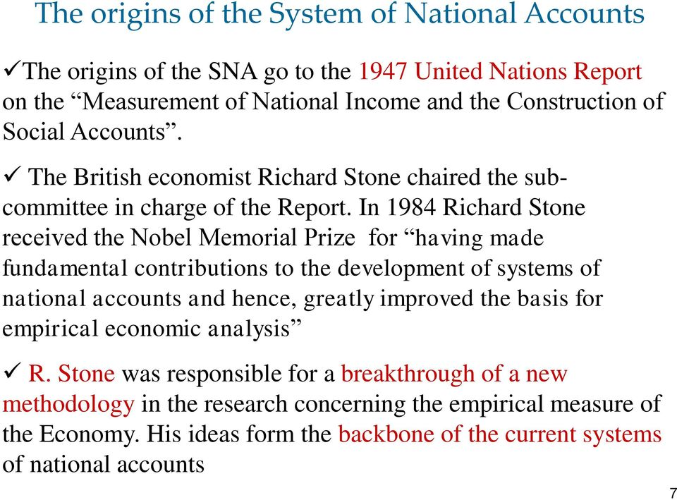 In 1984 Richard Stone received the Nobel Memorial Prize for having made fundamental contributions to the development of systems of national accounts and hence, greatly