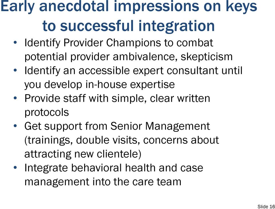 Provide staff with simple, clear written protocols Get support from Senior Management (trainings, double visits,