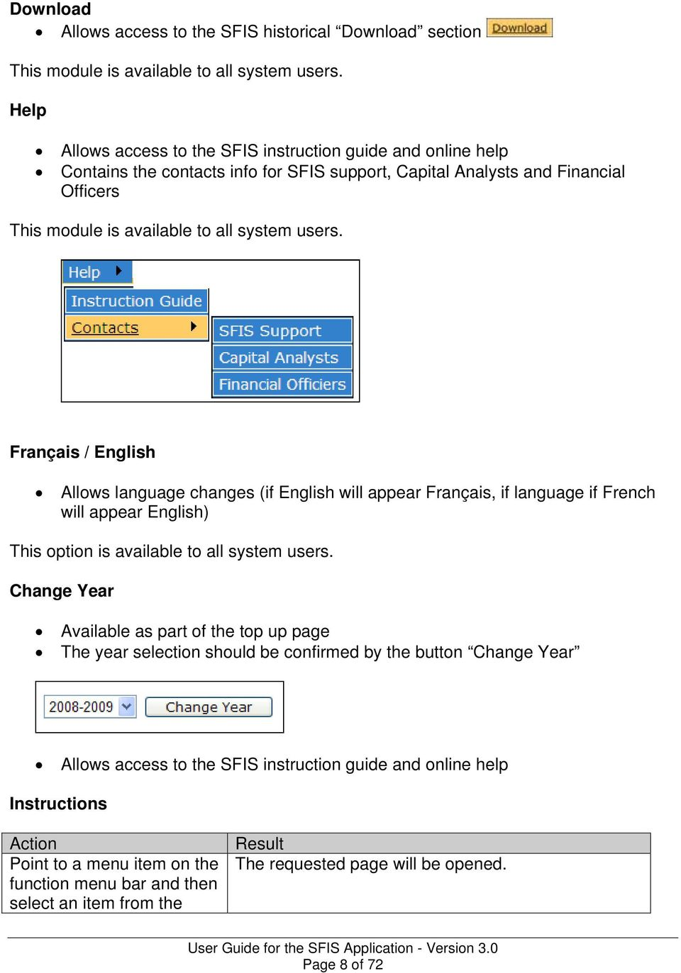 Français / English Allows language changes (if English will appear Français, if language if French will appear English) This option is available to all system users.