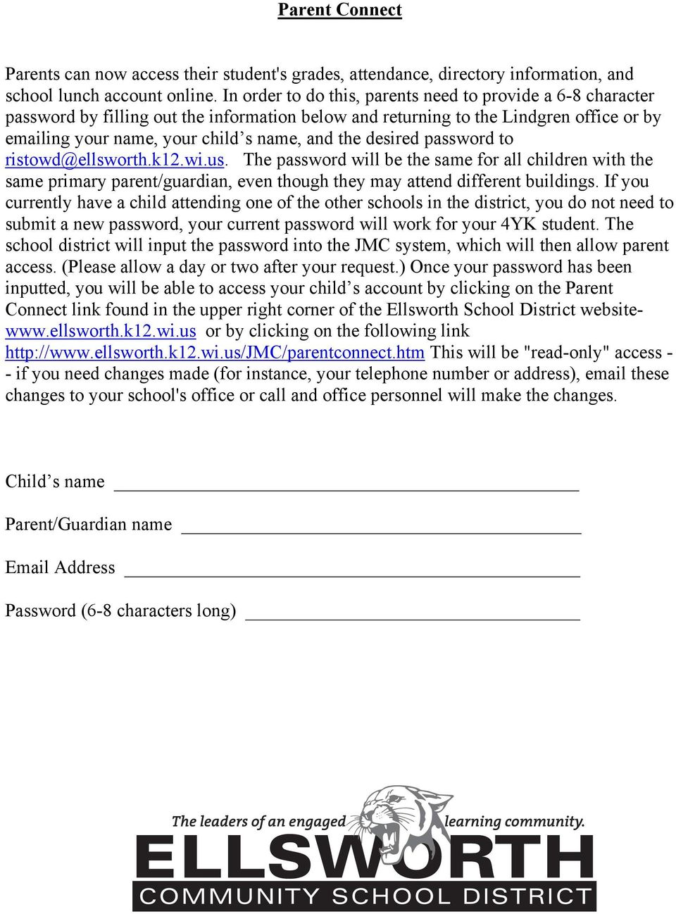desired password to ristowd@ellsworth.k12.wi.us. The password will be the same for all children with the same primary parent/guardian, even though they may attend different buildings.