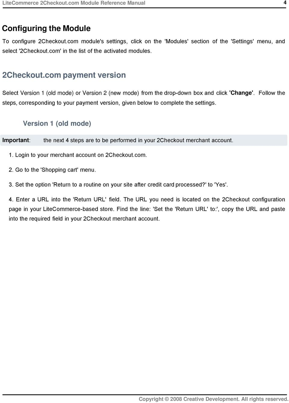 Follow the steps, corresponding to your payment version, given below to complete the settings. Version 1 (old mode) Important: the next 4 steps are to be performed in your 2Checkout merchant account.