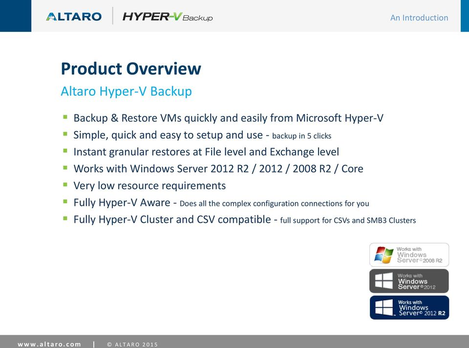 2012 R2 / 2012 / 2008 R2 / Core Very low resource requirements Fully Hyper-V Aware - Does all the complex configuration connections