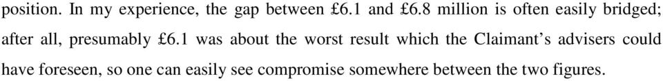 1 was about the worst result which the Claimant s advisers could